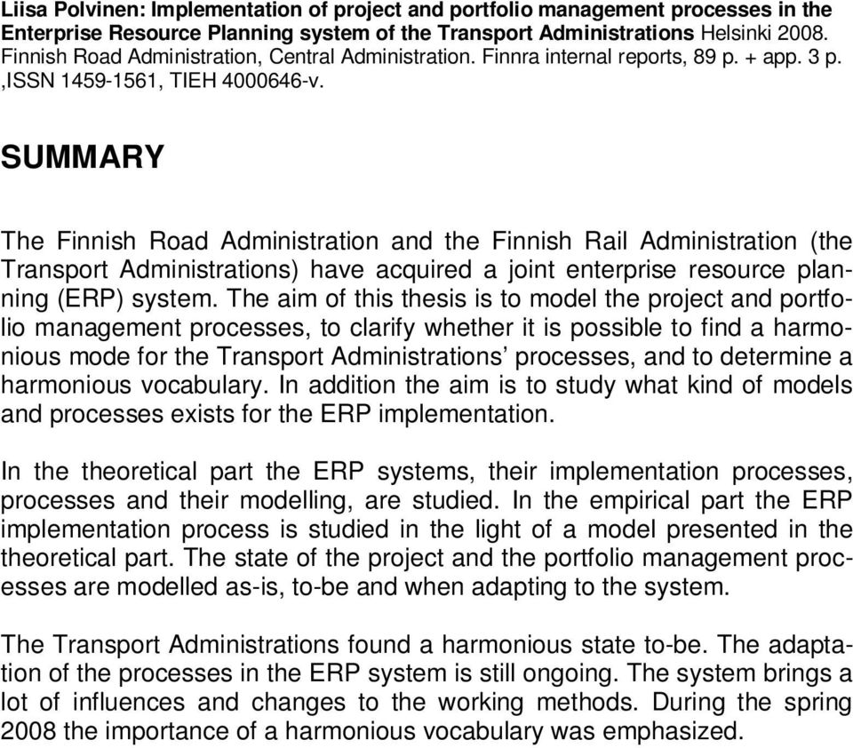 SUMMARY The Finnish Road Administration and the Finnish Rail Administration (the Transport Administrations) have acquired a joint enterprise resource planning (ERP) system.