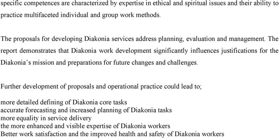 The report demonstrates that Diakonia work development significantly influences justifications for the Diakonia s mission and preparations for future changes and challenges.