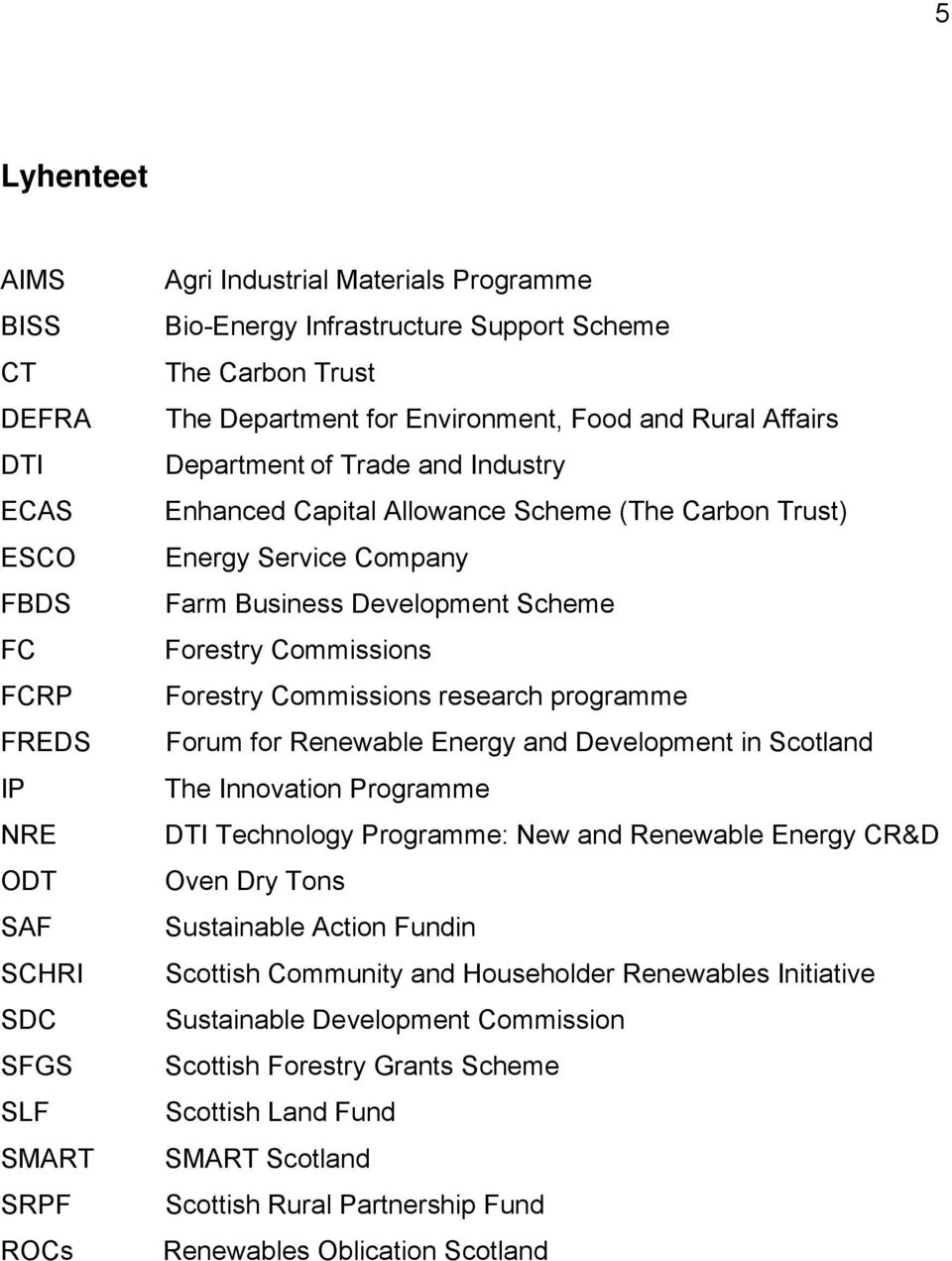 Development Scheme Forestry Commissions Forestry Commissions research programme Forum for Renewable Energy and Development in Scotland The Innovation Programme DTI Technology Programme: New and