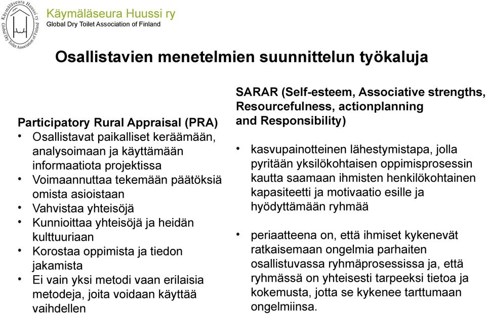 vaihdellen SARAR (Self-esteem, Associative strengths, Resourcefulness, actionplanning and Responsibility) kasvupainotteinen lähestymistapa, jolla pyritään yksilökohtaisen oppimisprosessin kautta
