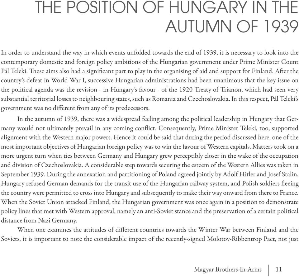 After the country s defeat in World War I, successive Hungarian administrations had been unanimous that the key issue on the political agenda was the revision - in Hungary s favour - of the 1920