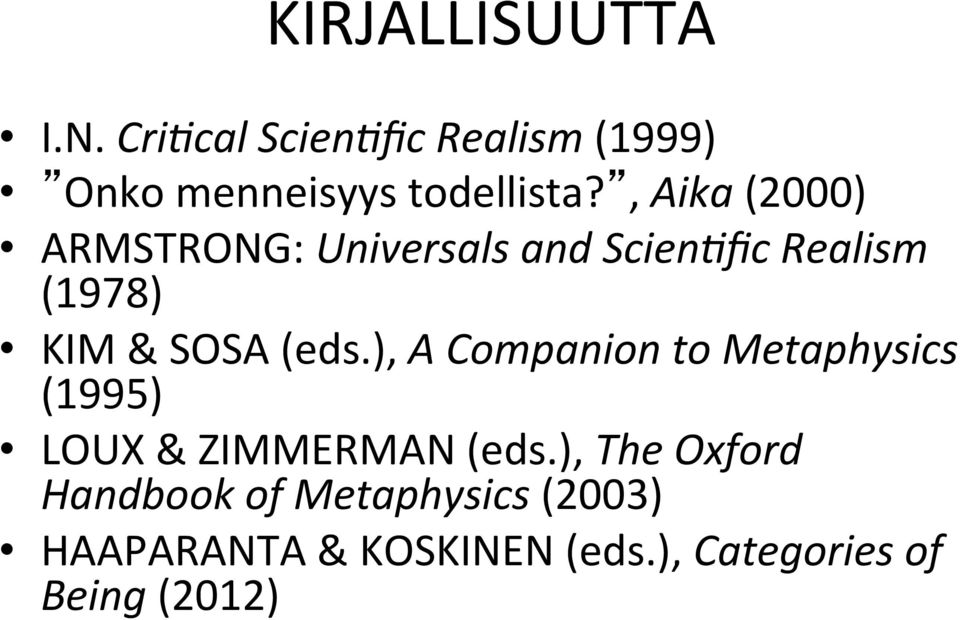 ), A Companion to Metaphysics (1995) LOUX & ZIMMERMAN (eds.