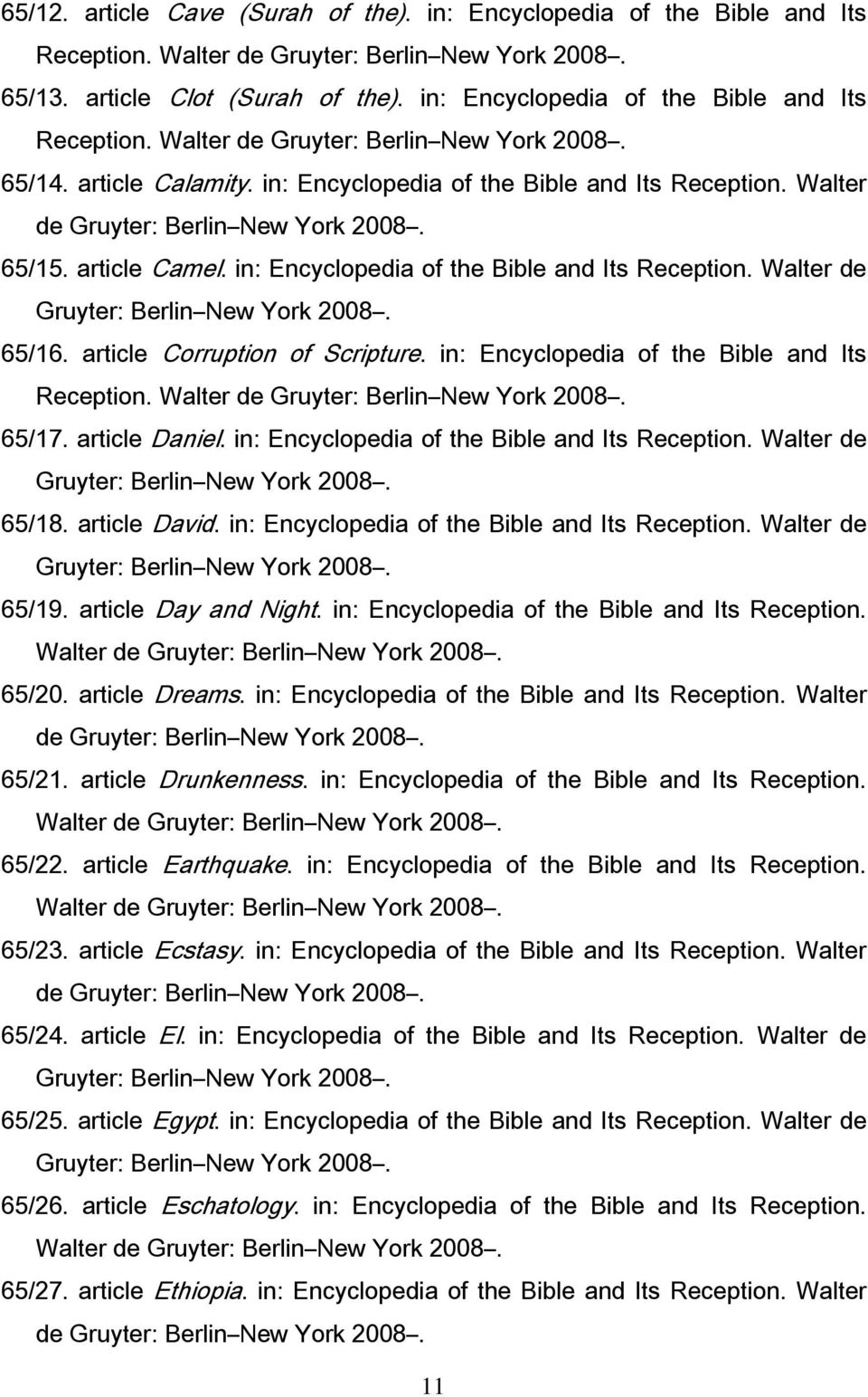 in: Encyclopedia of the Bible and Its Reception. Walter de 65/17. article Daniel. in: Encyclopedia of the Bible and Its Reception. Walter de 65/18. article David.