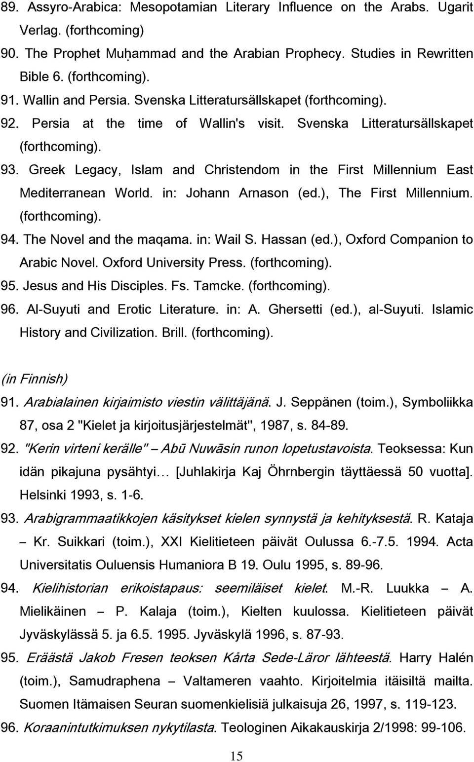 Greek Legacy, Islam and Christendom in the First Millennium East Mediterranean World. in: Johann Arnason (ed.), The First Millennium. (forthcoming). 94. The Novel and the maqama. in: Wail S.