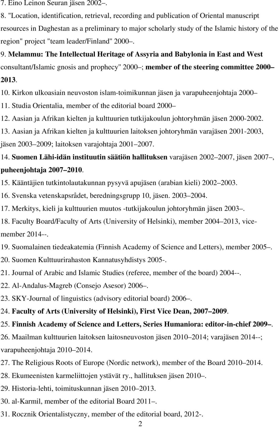 """team leader/finland'' 2000. 9. Melammu: The Intellectual Heritage of Assyria and Babylonia in East and West consultant/islamic gnosis and prophecy'' 2000 ; member of the steering committee 2000 2013."