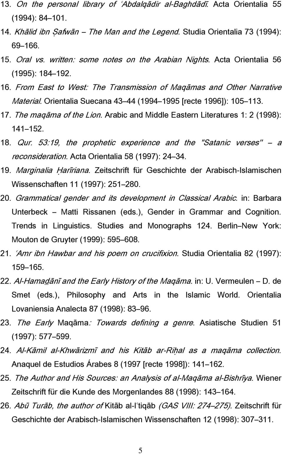 Orientalia Suecana 43 44 (1994 1995 [recte 1996]): 105 113. 17. The maqāma of the Lion. Arabic and Middle Eastern Literatures 1: 2 (1998): 141 152. 18. Qur.