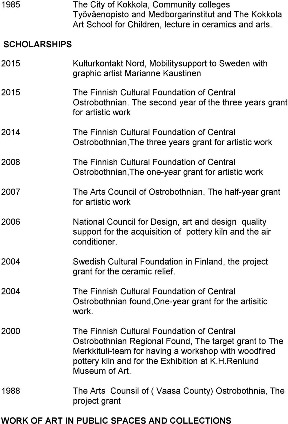 The second year of the three years grant for artistic work 2014 The Finnish Cultural Foundation of Central Ostrobothnian,The three years grant for artistic work 2008 The Finnish Cultural Foundation