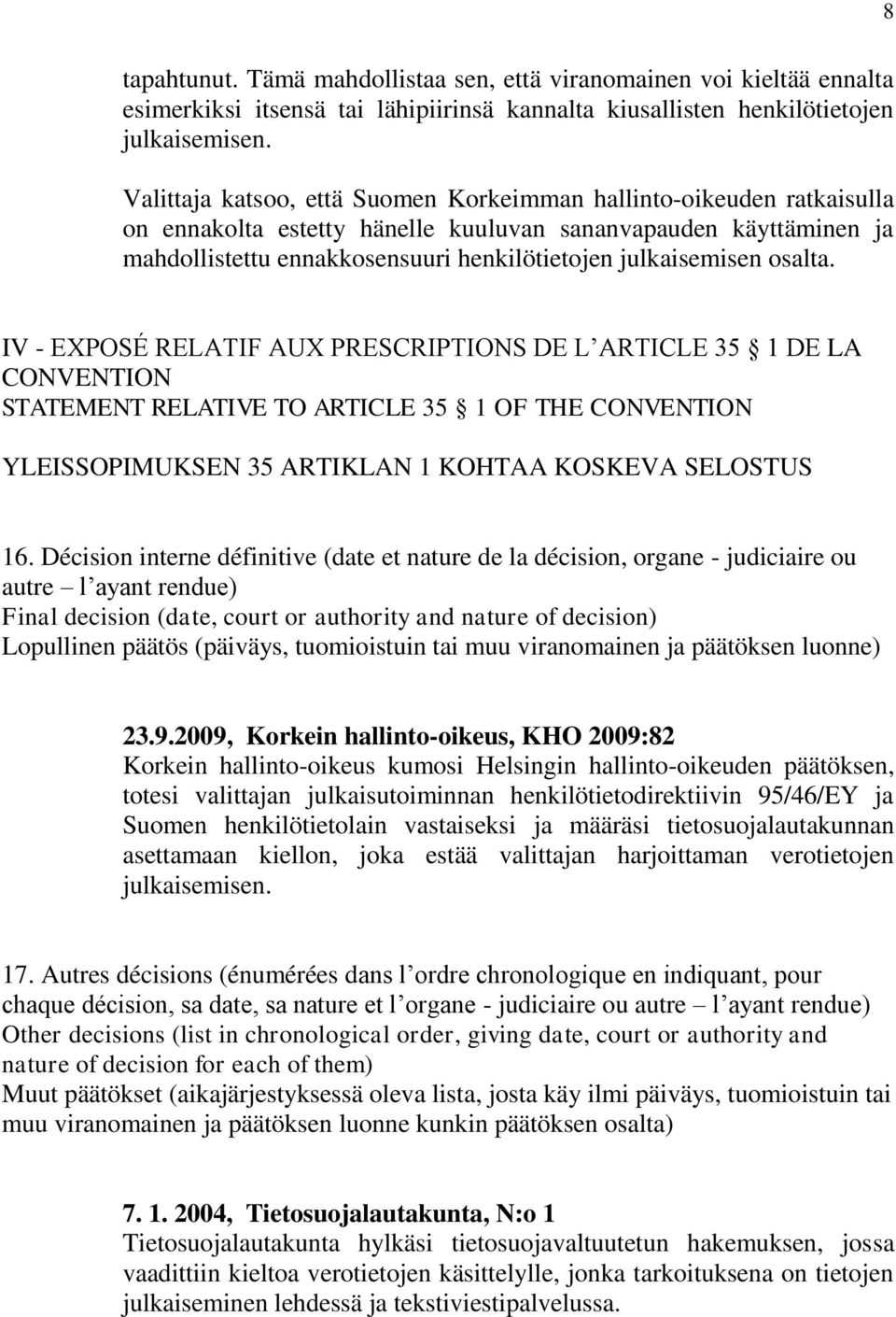 osalta. IV - EXPOSÉ RELATIF AUX PRESCRIPTIONS DE L ARTICLE 35 1 DE LA CONVENTION STATEMENT RELATIVE TO ARTICLE 35 1 OF THE CONVENTION YLEISSOPIMUKSEN 35 ARTIKLAN 1 KOHTAA KOSKEVA SELOSTUS 16.