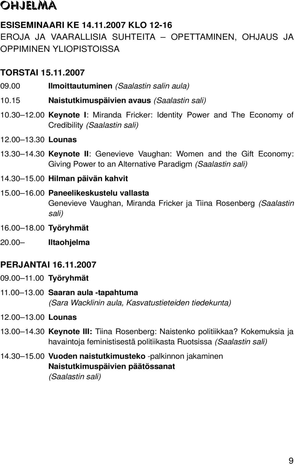 30 Keynote II: Genevieve Vaughan: Women and the Gift Economy: Giving Power to an Alternative Paradigm (Saalastin sali) 14.30 15.00 Hilman päivän kahvit 15.00 16.