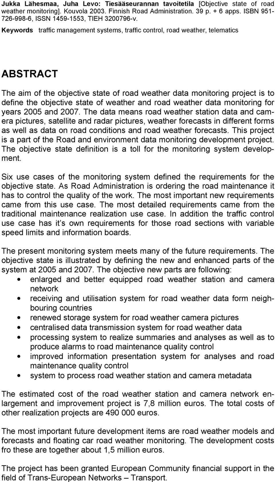 Keywords traffic management systems, traffic control, road weather, telematics ABSTRACT The aim of the objective state of road weather data monitoring project is to define the objective state of