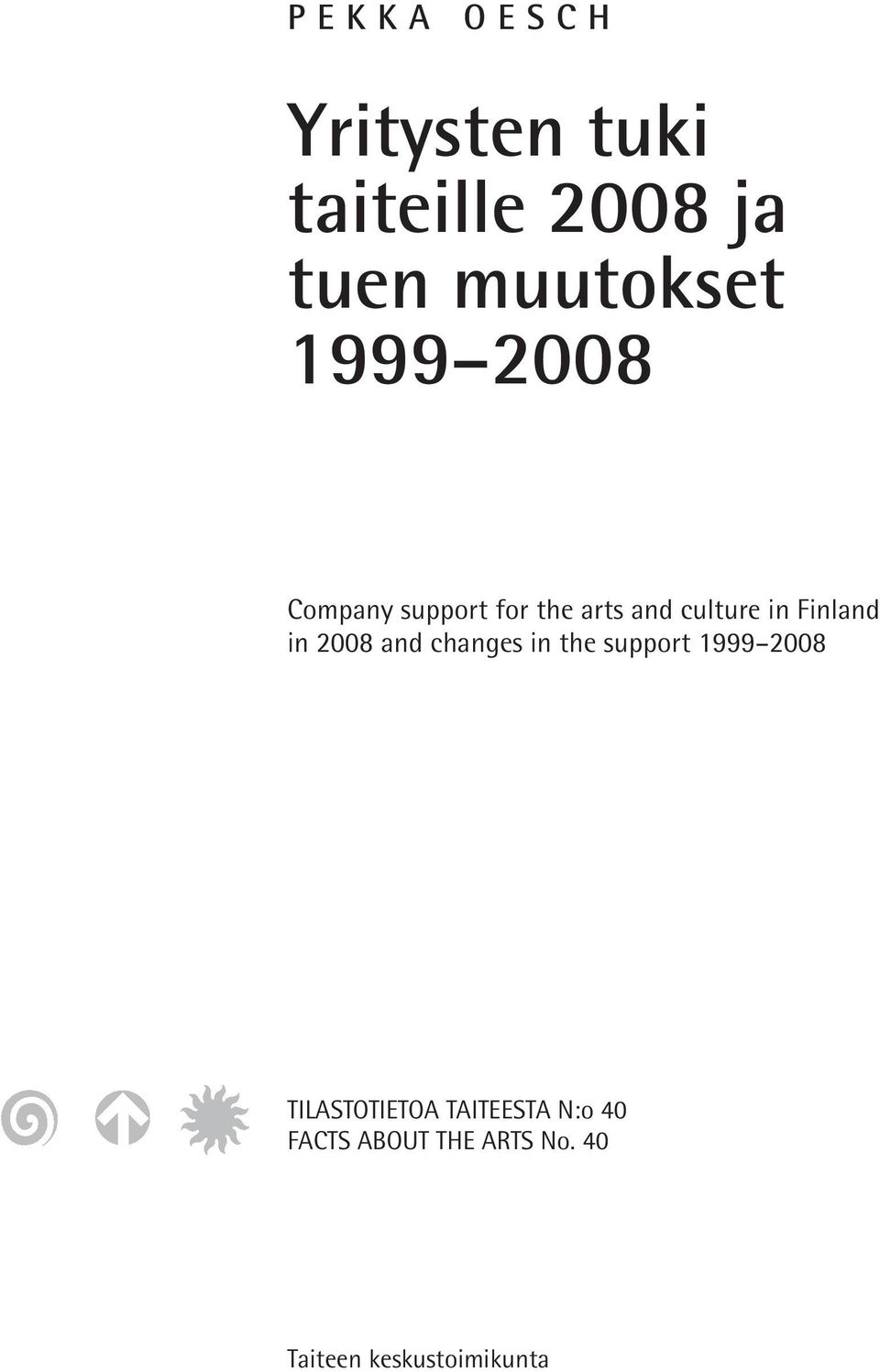 Finland in 2008 and changes in the support 1999 2008 TILASTOTIETOA