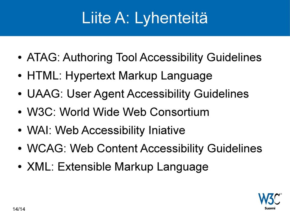 Guidelines W3C: World Wide Web Consortium WAI: Web Accessibility