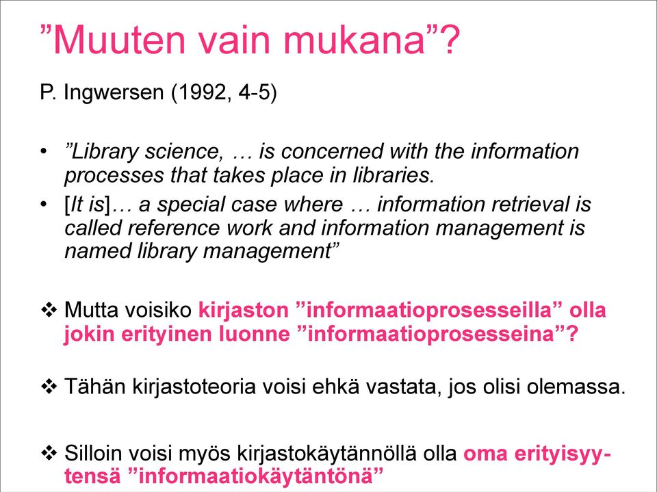 [It is] a special case where information retrieval is called reference work and information management is named library