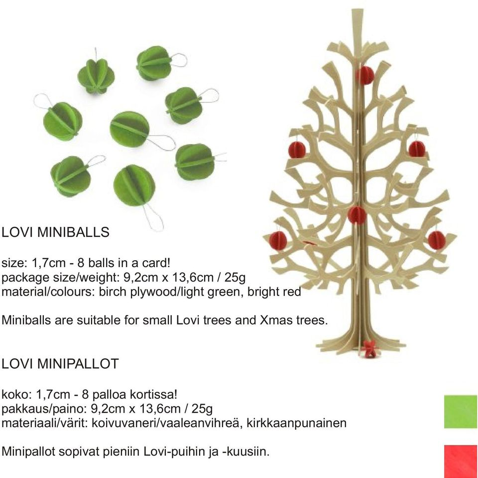 Miniballs are suitable for small Lovi trees and Xmas trees.