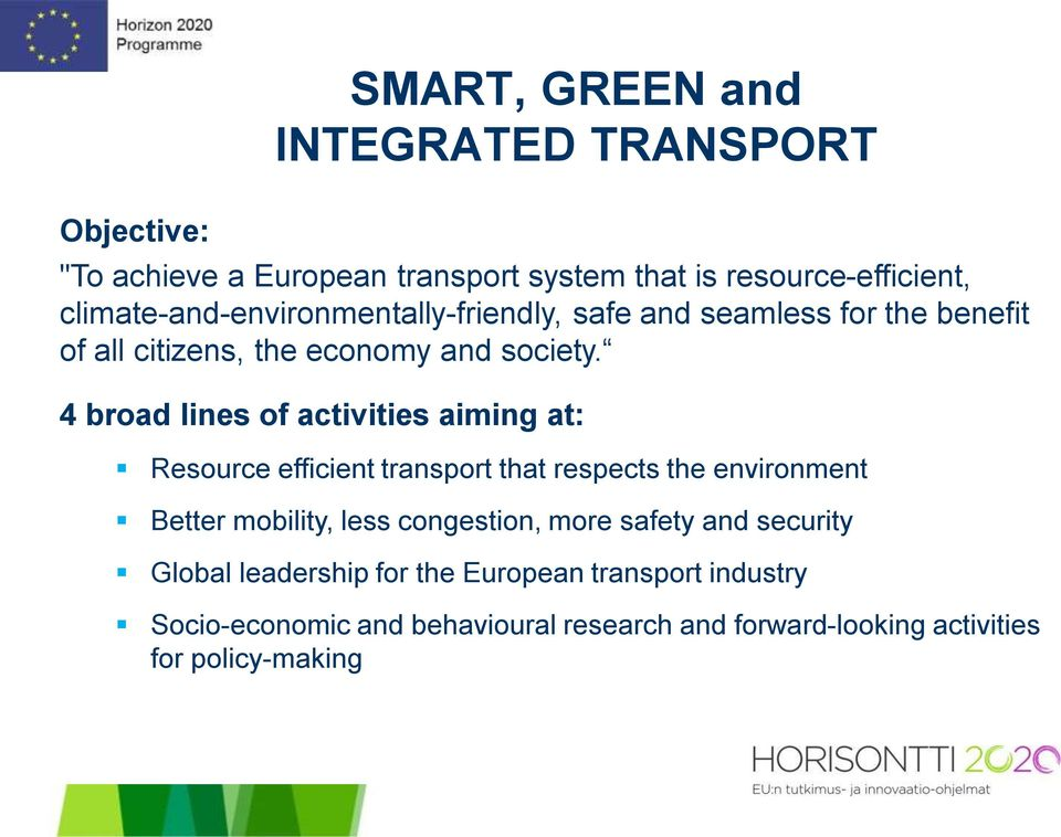 4 broad lines of activities aiming at: Resource efficient transport that respects the environment Better mobility, less congestion,