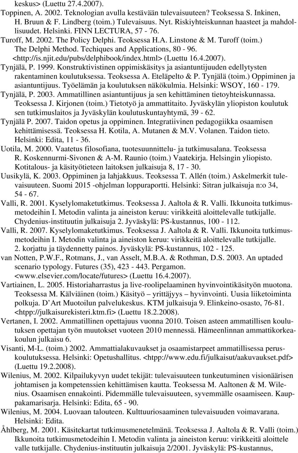 Techiques and Applications, 80-96. <http://is.njit.edu/pubs/delphibook/index.html> (Luettu 16.4.2007). Tynjälä, P. 1999.