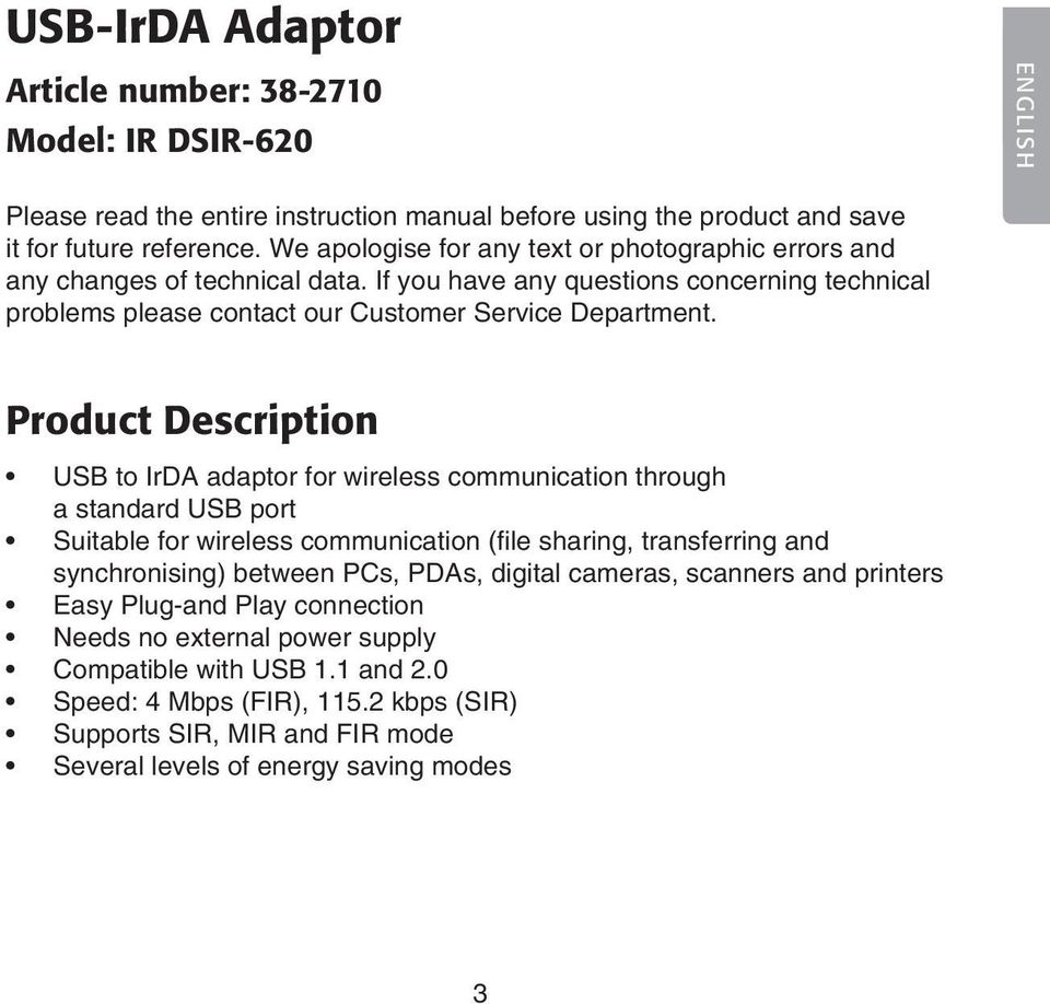 Product Description USB to IrDA adaptor for wireless communication through a standard USB port Suitable for wireless communication (file sharing, transferring and synchronising) between PCs, PDAs,