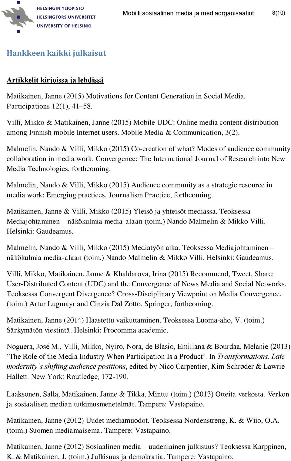 Malmelin, Nando & Villi, Mikko (2015) Co-creation of what? Modes of audience community collaboration in media work.