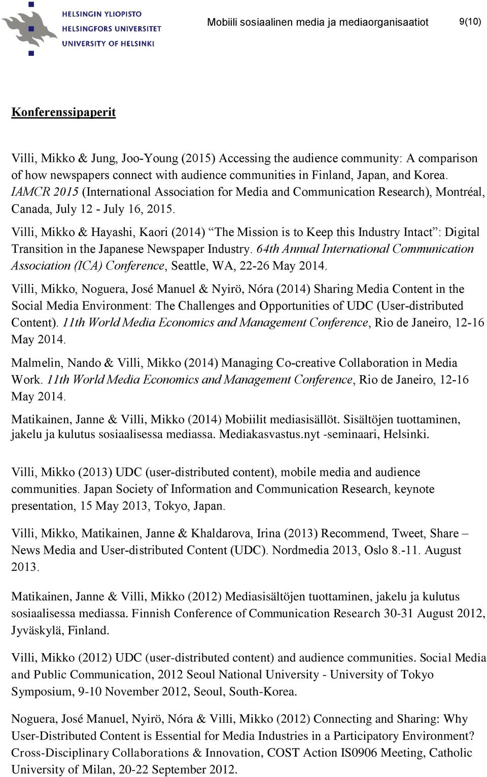 Villi, Mikko & Hayashi, Kaori (2014) The Mission is to Keep this Industry Intact : Digital Transition in the Japanese Newspaper Industry.