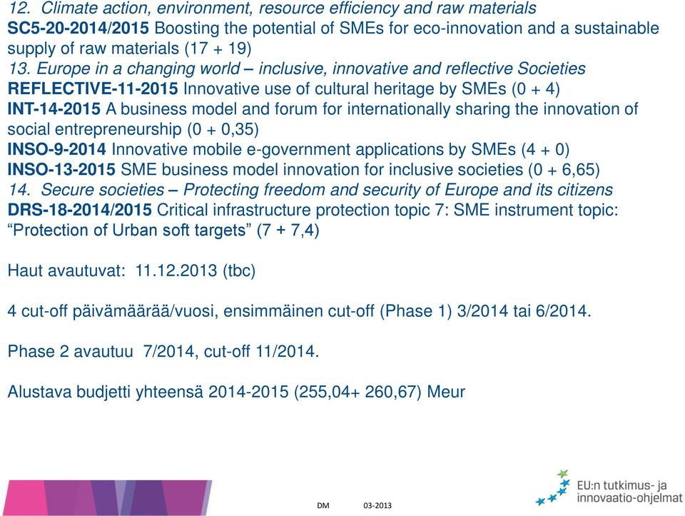 internationally sharing the innovation of social entrepreneurship (0 + 0,35) INSO-9-2014 Innovative mobile e-government applications by SMEs (4 + 0) INSO-13-2015 SME business model innovation for