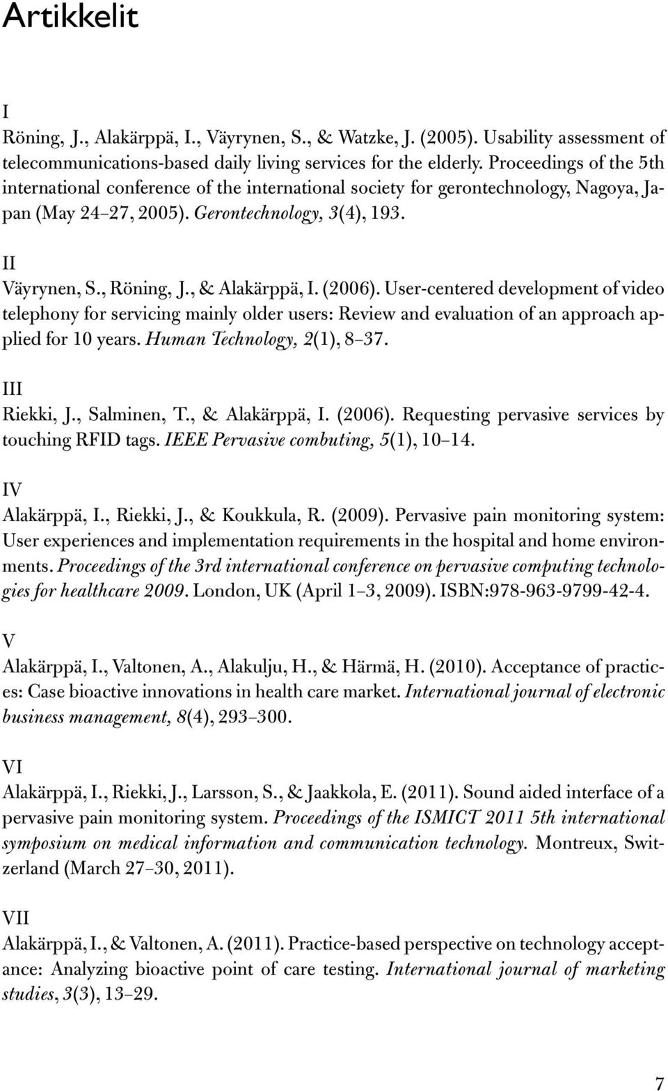 , & Alakärppä, I. (2006). User-centered development of video telephony for servicing mainly older users: Review and evaluation of an approach applied for 10 years. Human Technology, 2(1), 8 37.