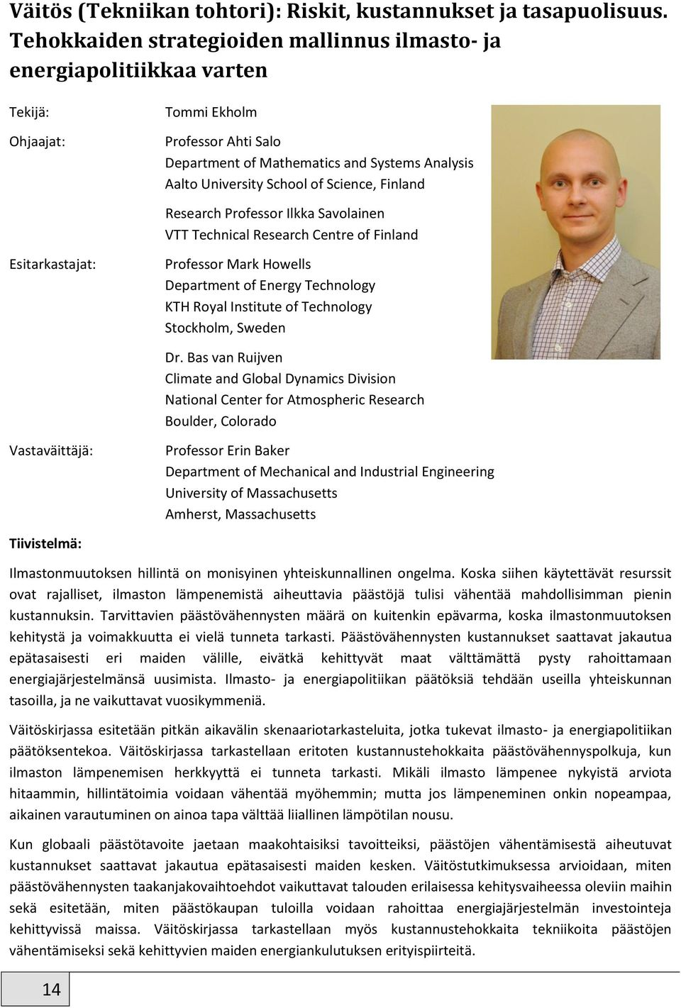 Science, Finland Research Professor Ilkka Savolainen VTT Technical Research Centre of Finland Esitarkastajat: Professor Mark Howells Department of Energy Technology KTH Royal Institute of Technology