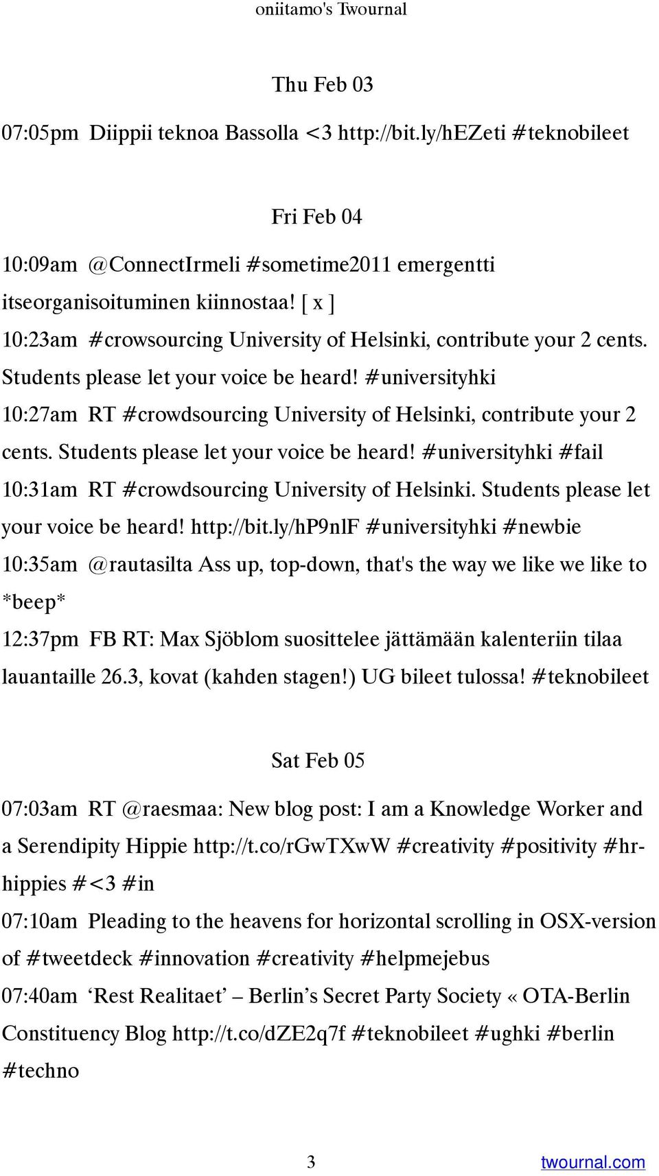 #universityhki 10:27am RT #crowdsourcing University of Helsinki, contribute your 2 cents. Students please let your voice be heard!