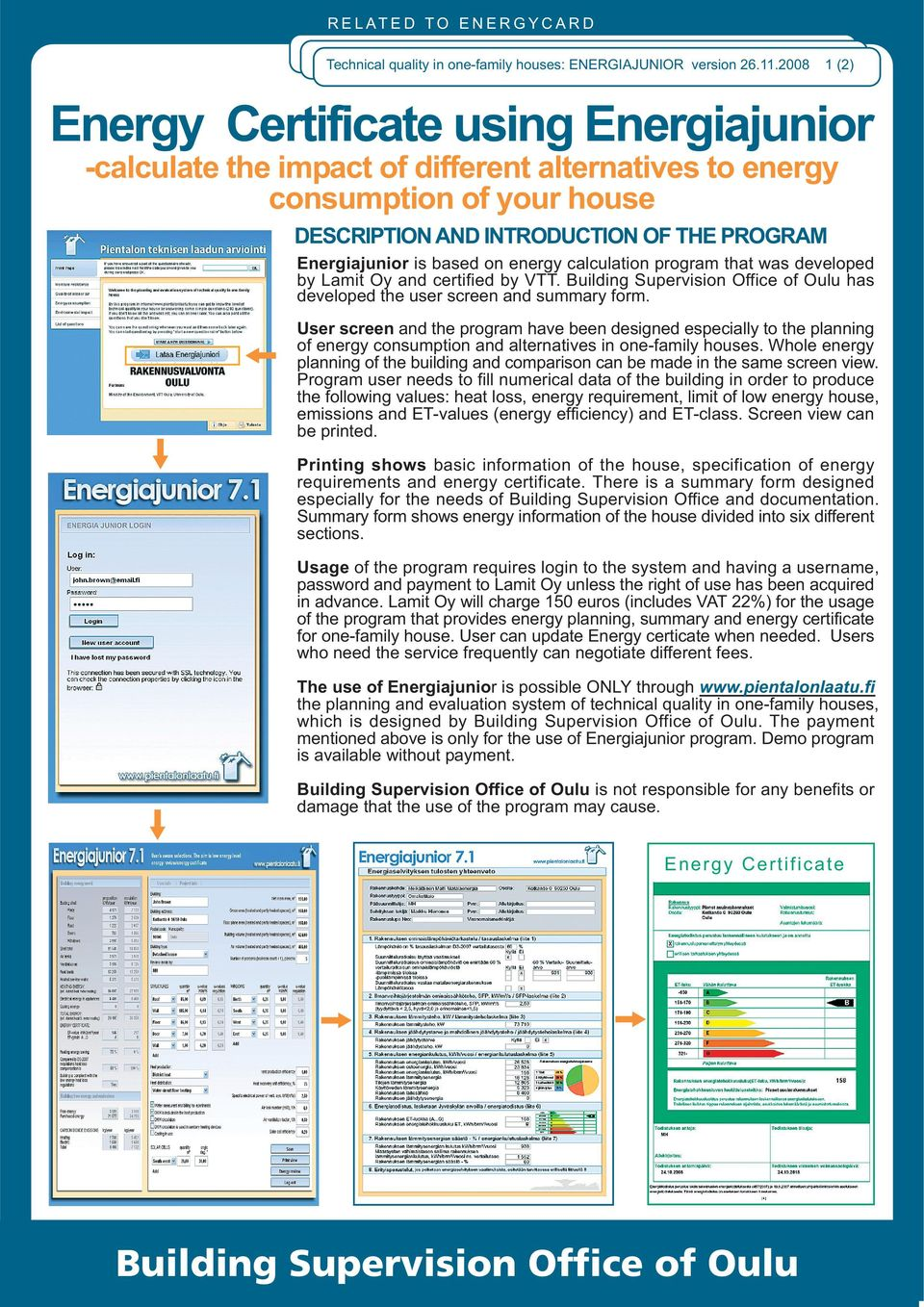 based on energy calculation program that was developed by Lamit Oy and certified by VTT. Building Supervision Office of Oulu has developed the user screen and summary form.