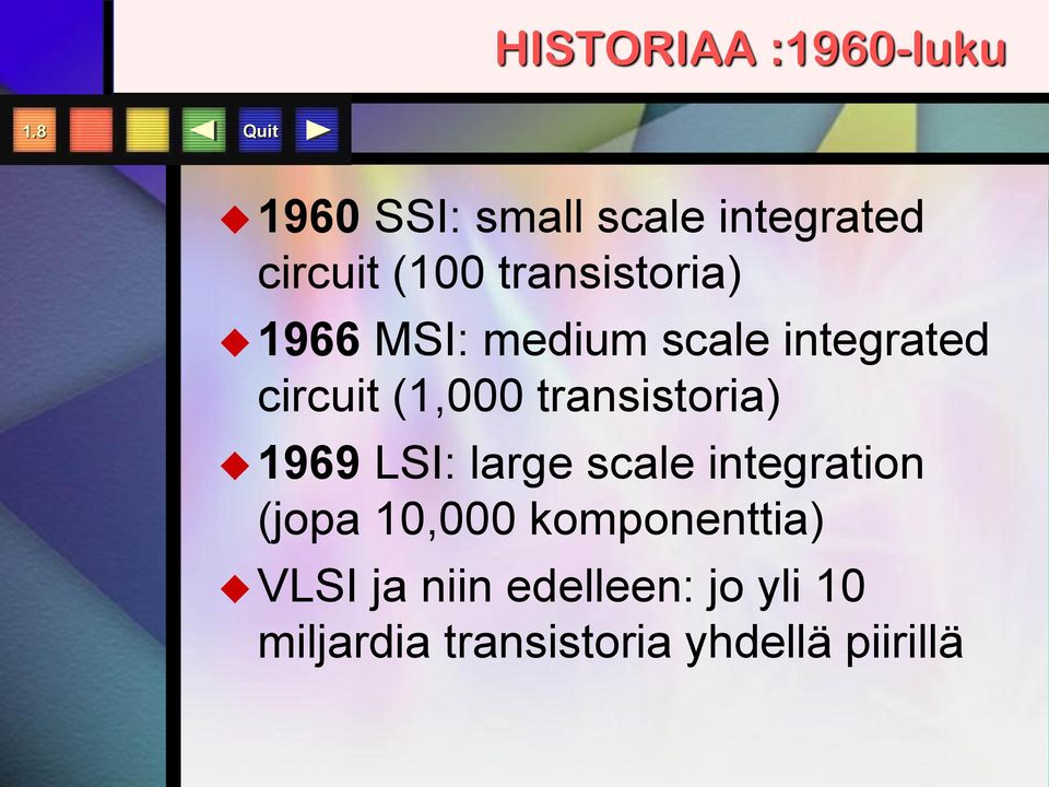 MSI: medium scale integrated circuit (1,000 transistoria) 1969 LSI: