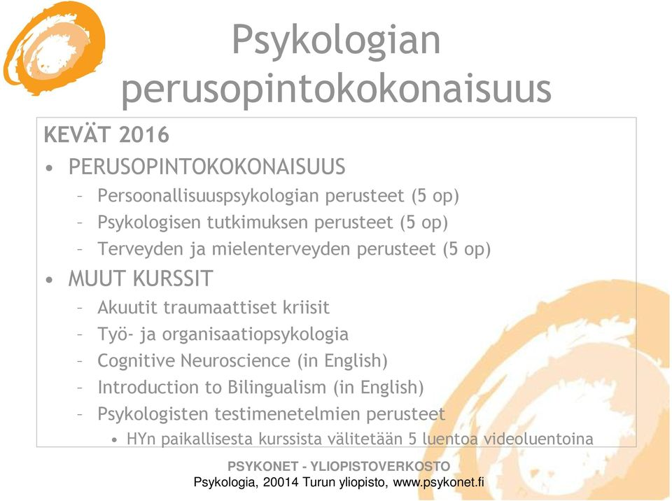 traumaattiset kriisit Työ- ja organisaatiopsykologia Cognitive Neuroscience (in English) Introduction to