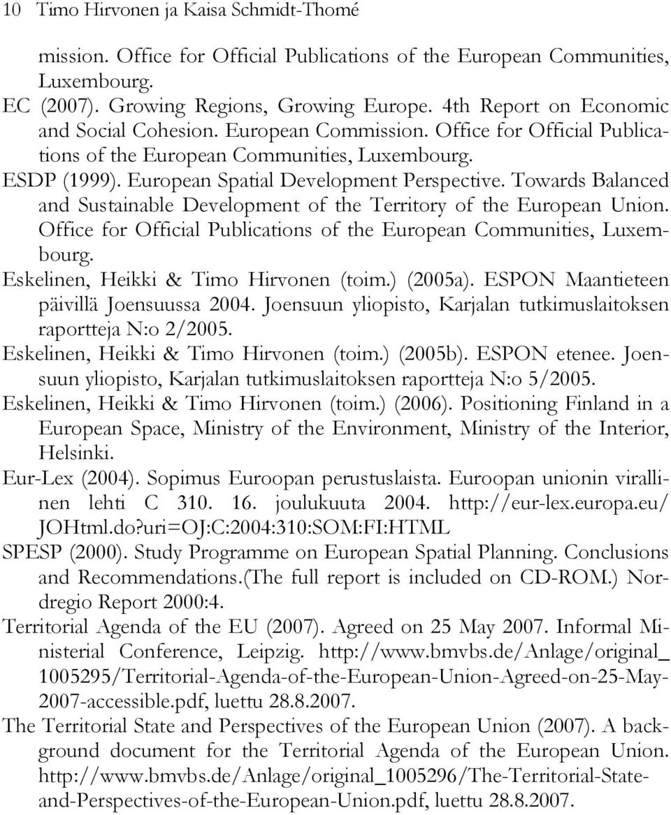 Towards Balanced and Sustainable Development of the Territory of the European Union. Office for Official Publications of the European Communities, Luxembourg. Eskelinen, Heikki & Timo Hirvonen (toim.