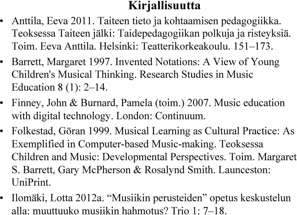 Music education with digital technology. London: Continuum. Folkestad, Göran 1999. Musical Learning as Cultural Practice: As Exemplified in Computer-based Music-making.