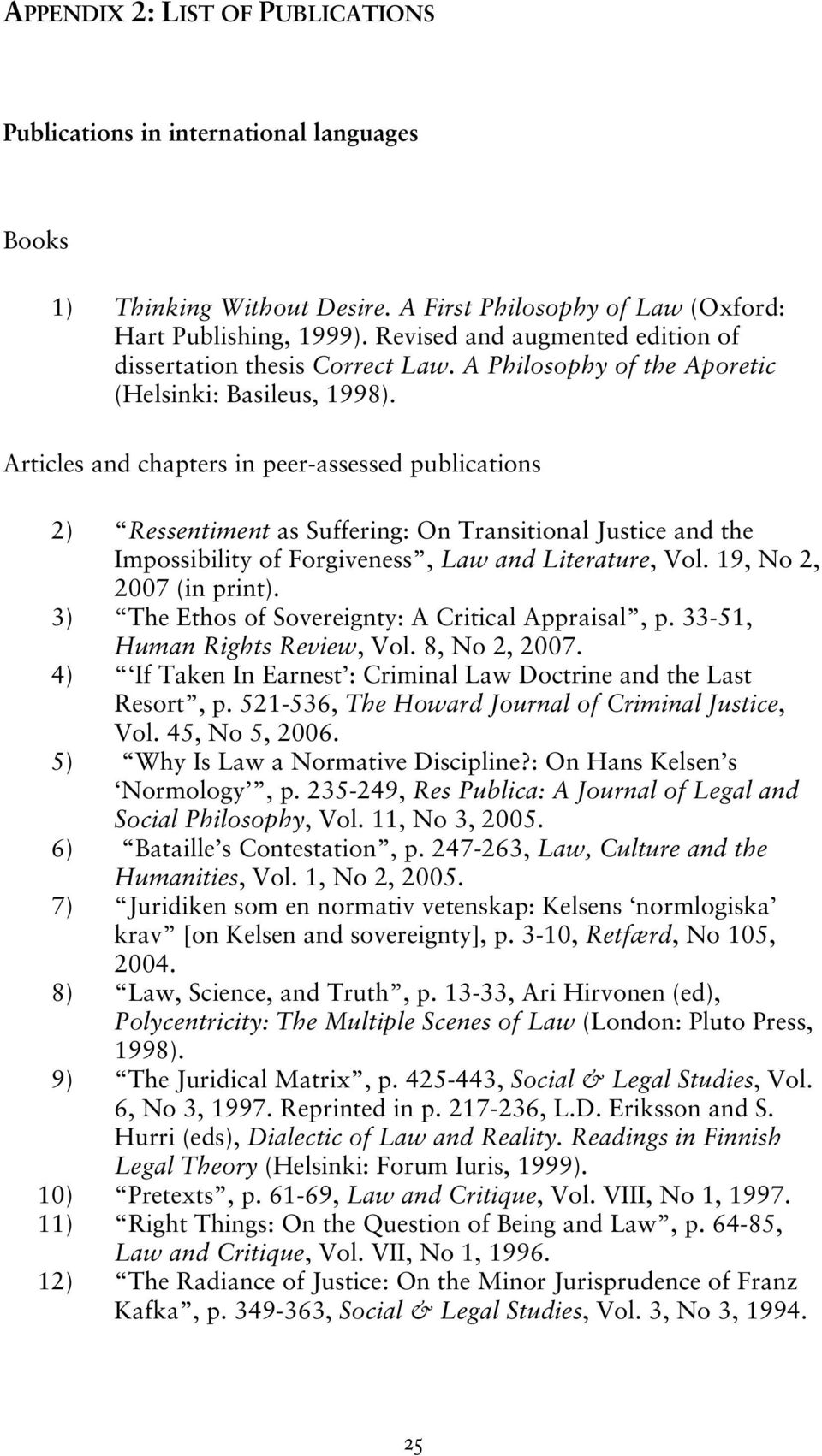 Articles and chapters in peer-assessed publications 2) Ressentiment as Suffering: On Transitional Justice and the Impossibility of Forgiveness, Law and Literature, Vol. 19, No 2, 2007 (in print).