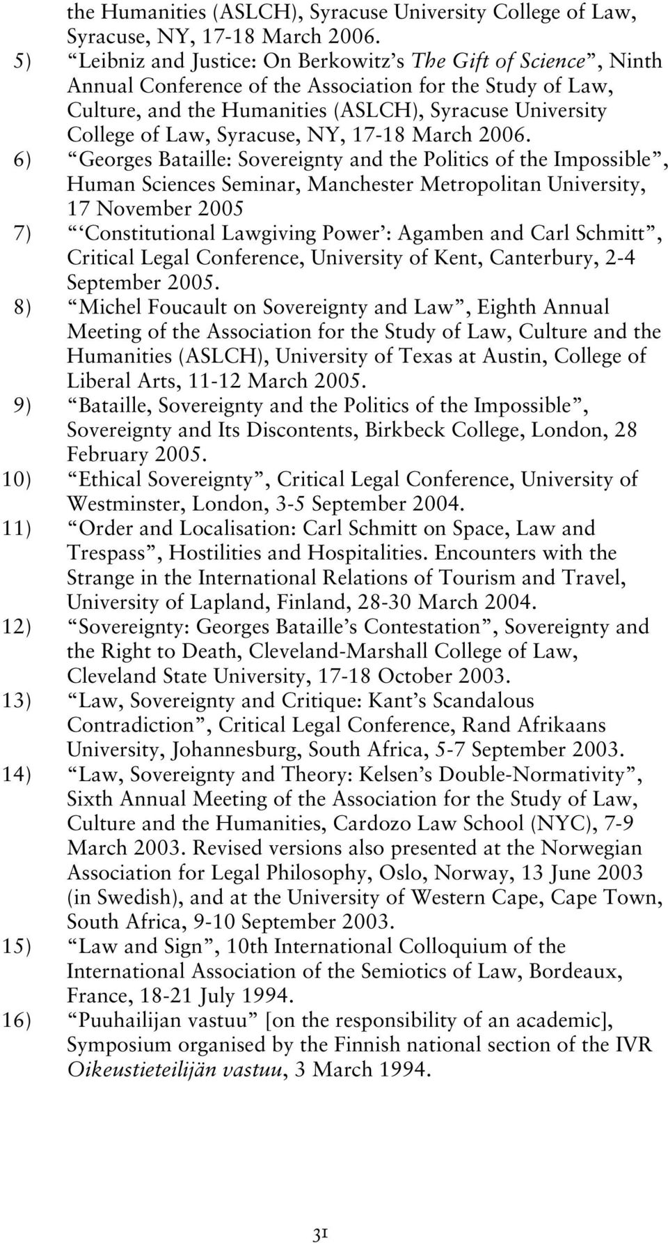 Impossible, Human Sciences Seminar, Manchester Metropolitan University, 17 November 2005 7) Constitutional Lawgiving Power : Agamben and Carl Schmitt, Critical Legal Conference, University of Kent,