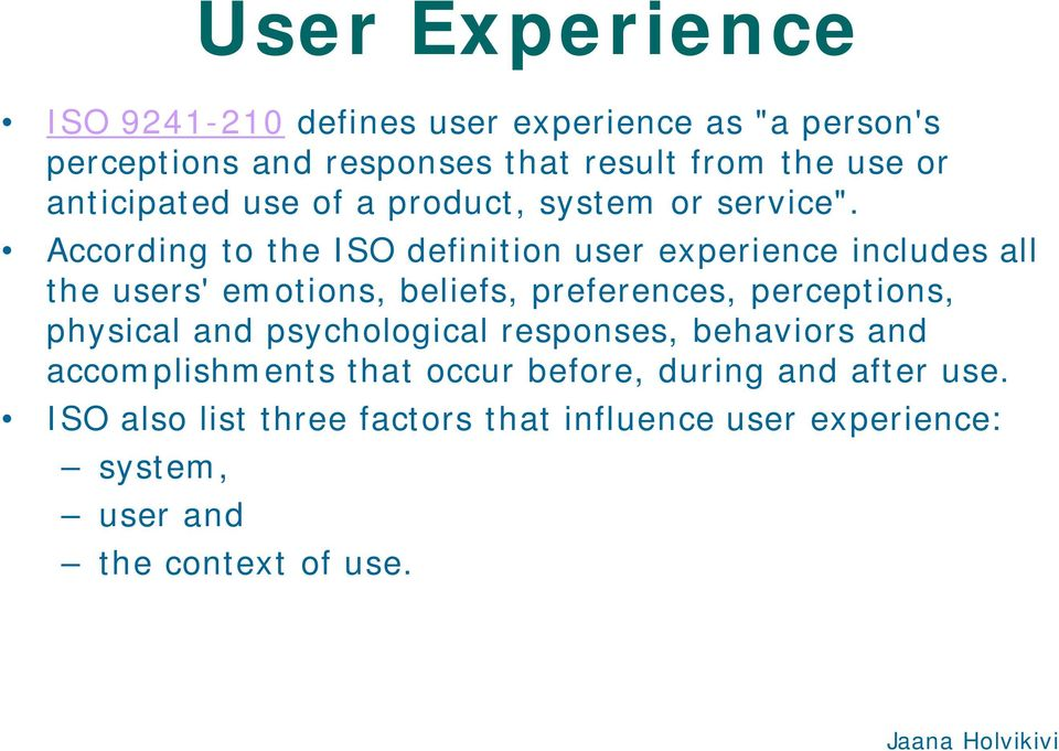 According to the ISO definition user experience includes all the users' emotions, beliefs, preferences, perceptions, physical