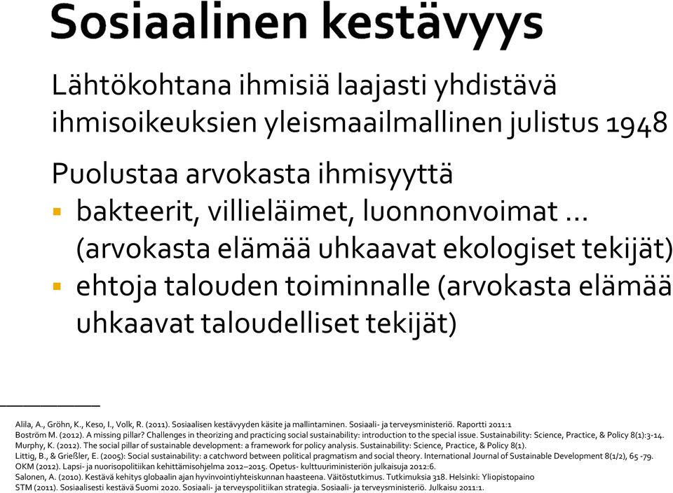 Sosiaali- ja terveysministeriö. Raportti 2011:1 Boström M. (2012). A missing pillar? Challenges in theorizing and practicing social sustainability: introduction to the special issue.