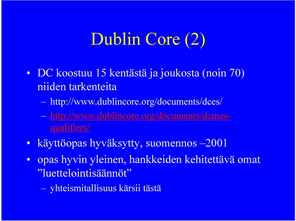 org/documents/dces/ http://www.dublincore.