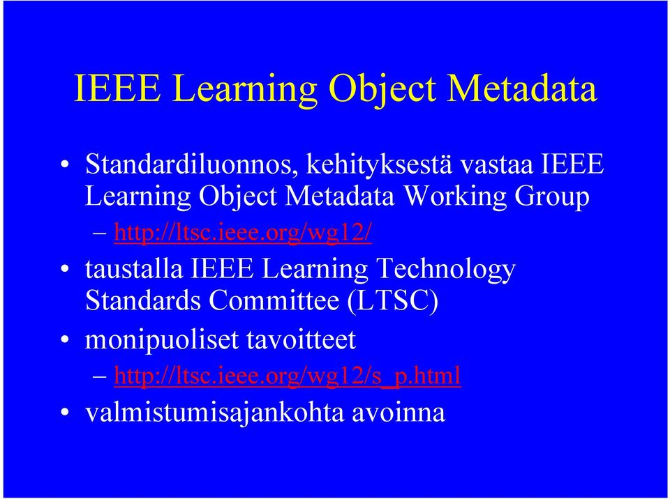 org/wg12/ taustalla IEEE Learning Technology Standards Committee (LTSC)