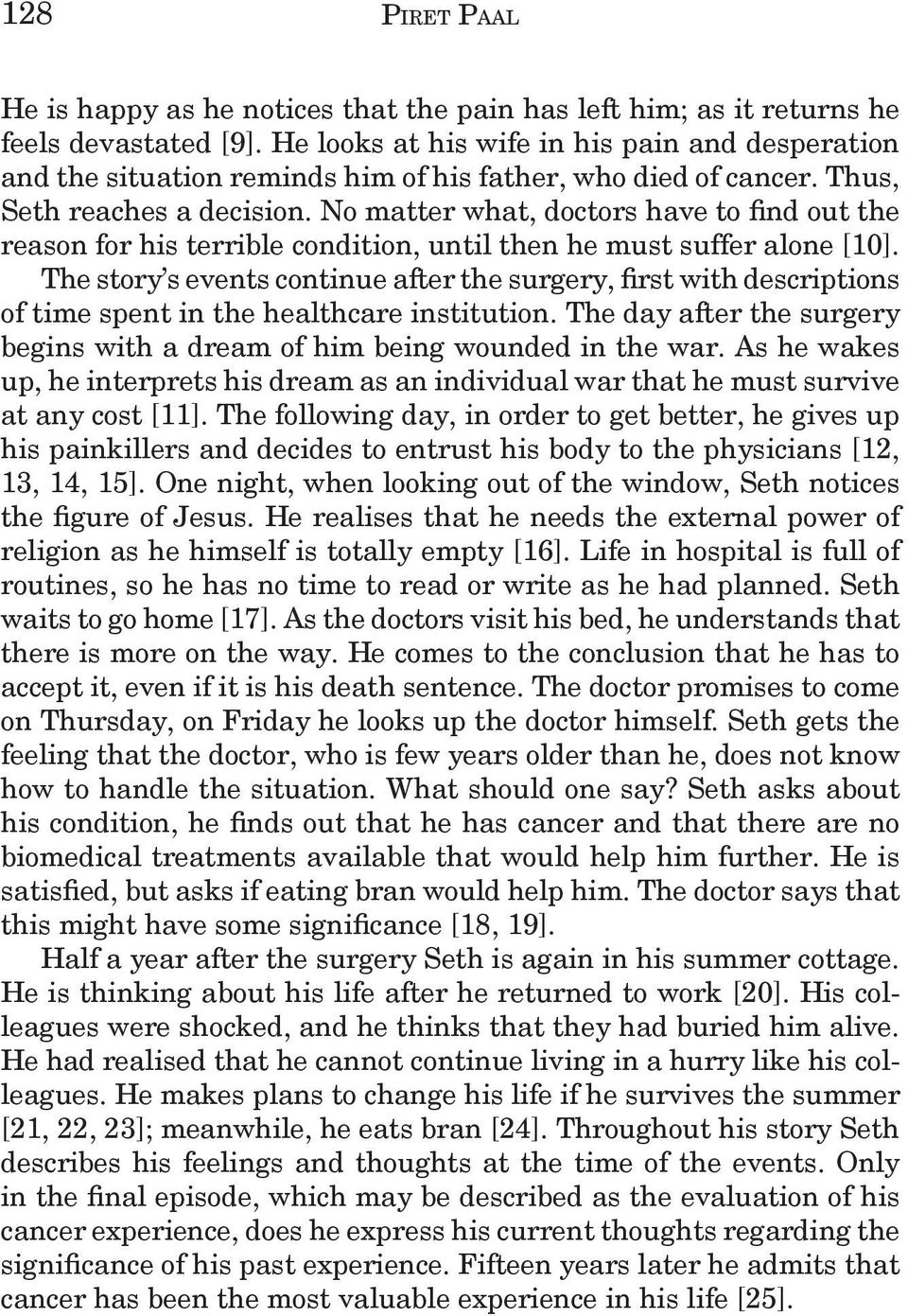 No matter what, doctors have to find out the reason for his terrible condition, until then he must suffer alone [10].