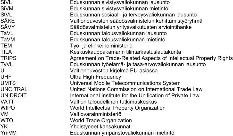 talousvaliokunnan mietintö Työ- ja elinkeinoministeriö Keskuskauppakamarin tilintarkastuslautakunta Agreement on Trade-Related Aspects of Intellectual Property Rights Eduskunnan työelämä- ja