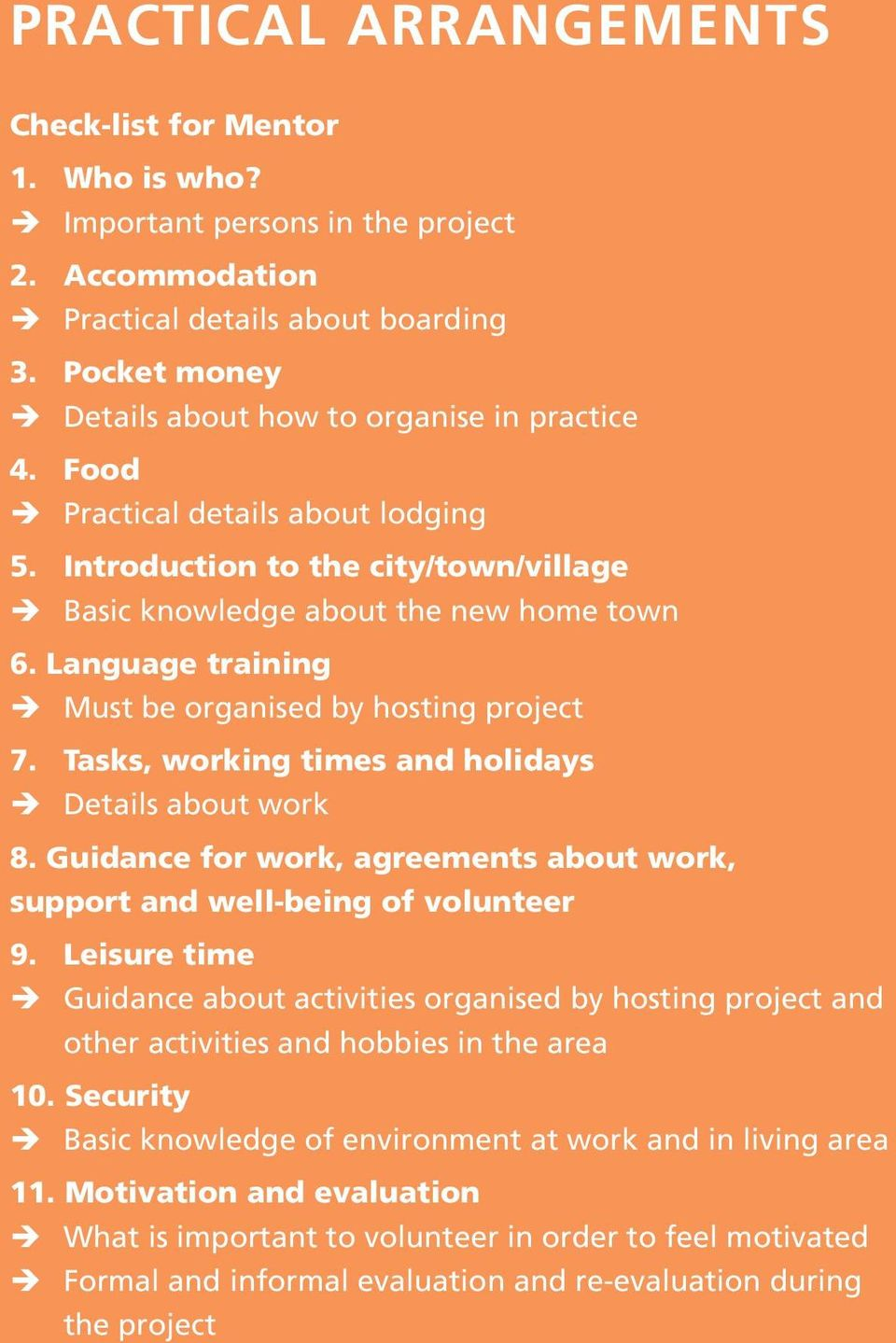 Language training Must be organised by hosting project 7. Tasks, working times and holidays Details about work 8. Guidance for work, agreements about work, support and well-being of volunteer 9.