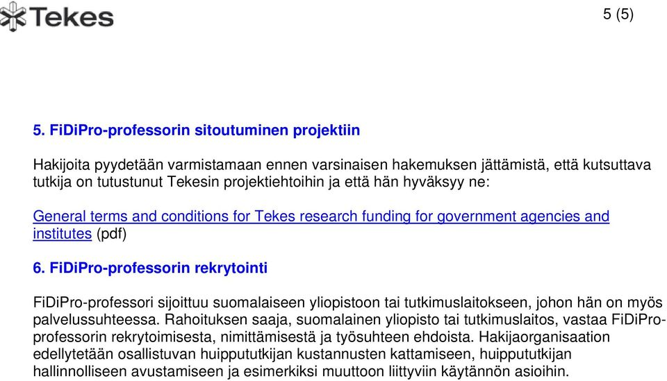 hyväksyy ne: General terms and conditions for Tekes research funding for government agencies and institutes (pdf) 6.