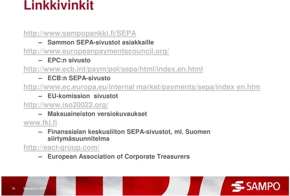 eu/internal europa eu/internal market/payments/sepa/index en.htm EU-komission sivustot http://www.iso20022.
