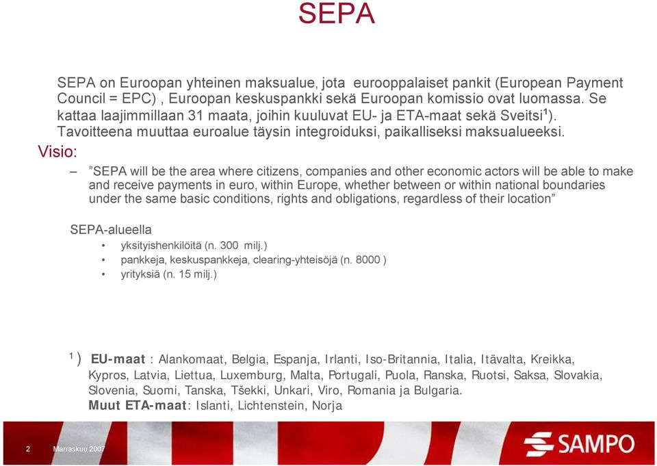 Visio: SEPA will be the area where citizens, companies and other economic actors will be able to make and receive payments in euro, within Europe, whether between or within national boundaries under