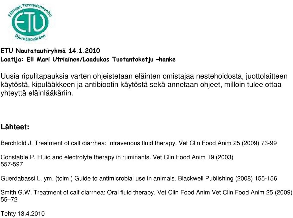 Vet Clin Food Anim 25 (2009) 73-99 Constable P. Fluid and electrolyte therapy in ruminants. Vet Clin Food Anim 19 (2003) 557-597 Guerdabassi L. ym. (toim.