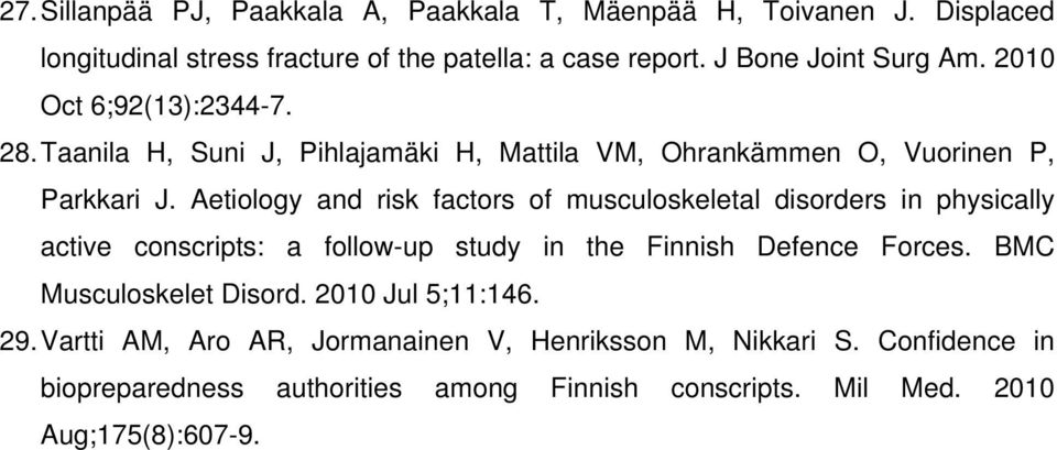 Aetiology and risk factors of musculoskeletal disorders in physically active conscripts: a follow-up study in the Finnish Defence Forces.