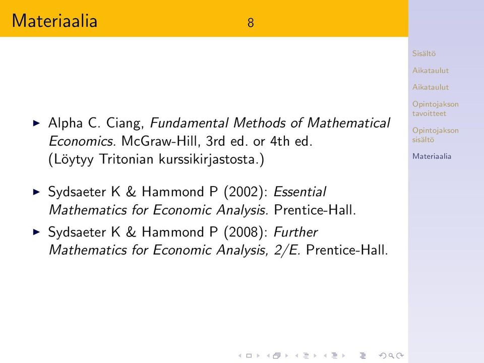 ) Sydsaeter K & Hammond P (2002): Essential Mathematics for Economic Analysis.