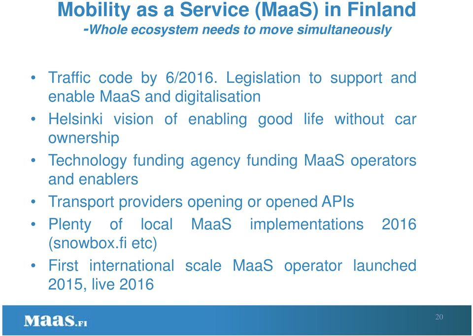 ownership Technology funding agency funding MaaS operators and enablers Transport providers opening or opened APIs