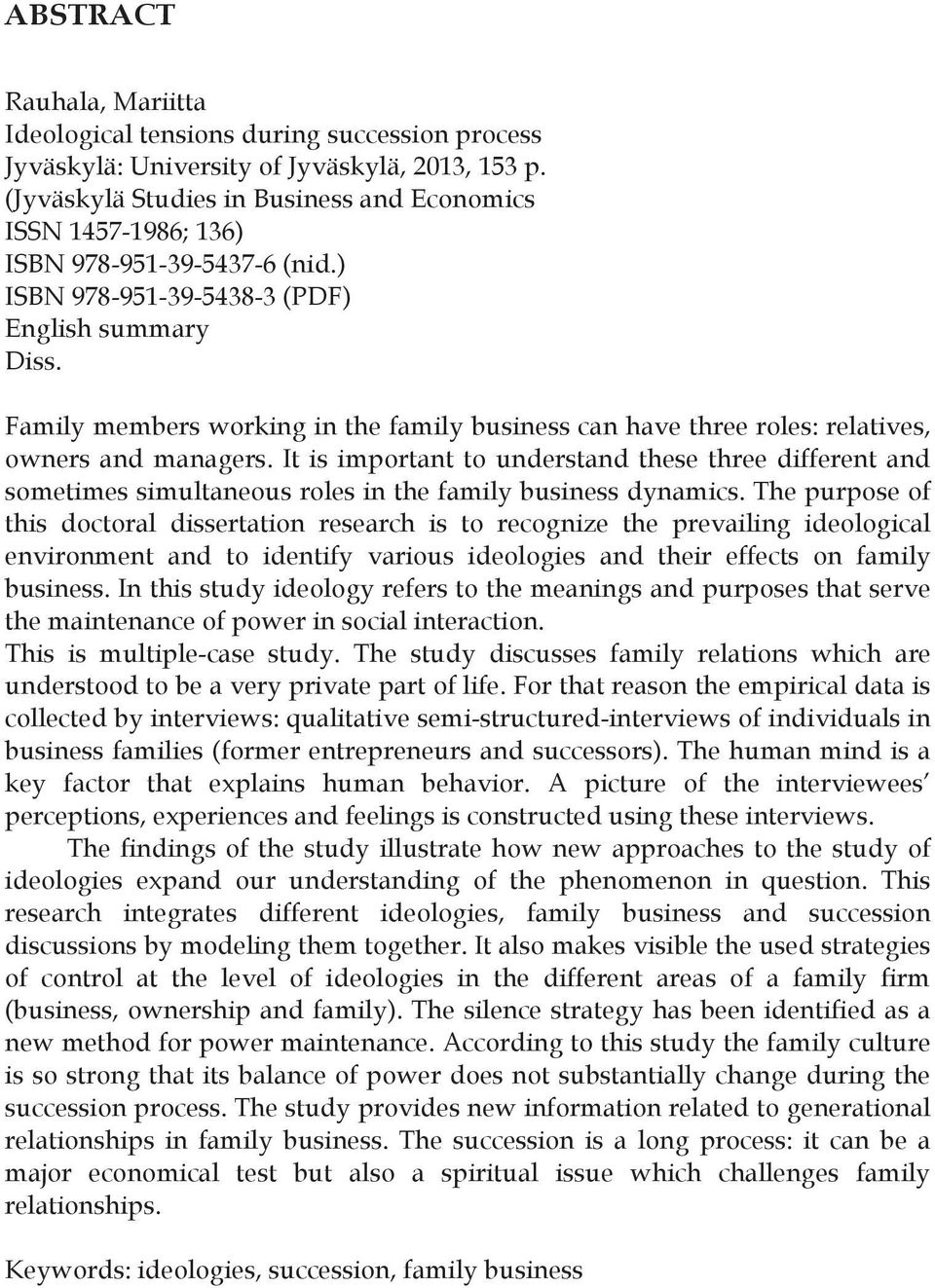 Family members working in the family business can have three roles: relatives, owners and managers.