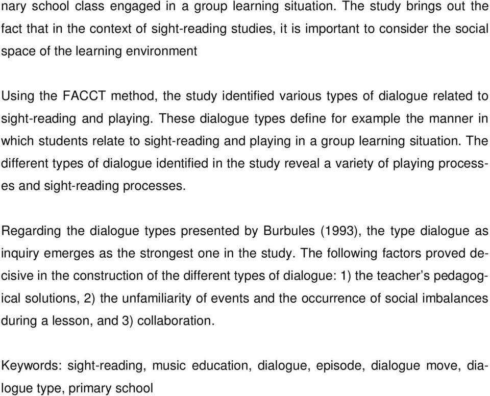 various types of dialogue related to sight-reading and playing. These dialogue types define for example the manner in which students relate to sight-reading and playing in a group learning situation.